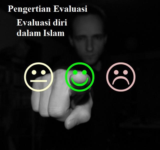 Pengertian Evaluasi adalah, Evaluasi diri dalam islam