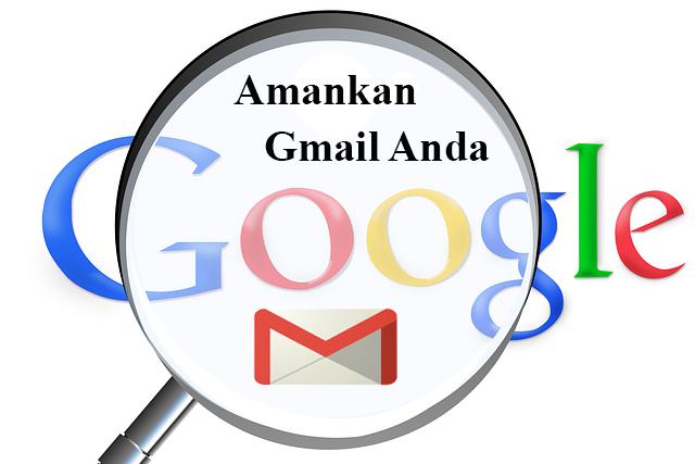 Cara Mengamankan Akun Gmail Dari Penjahat Jaringan