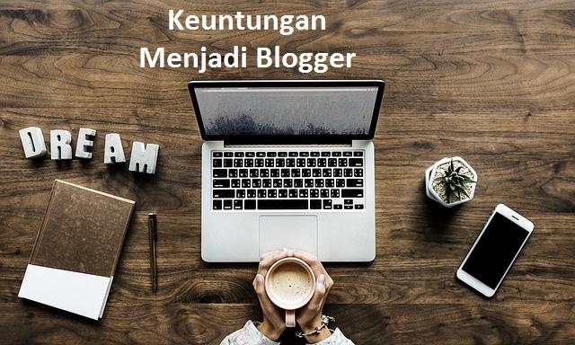 Sejuta Keuntungan Menjadi Blogger Yang Harus Kamu Tau